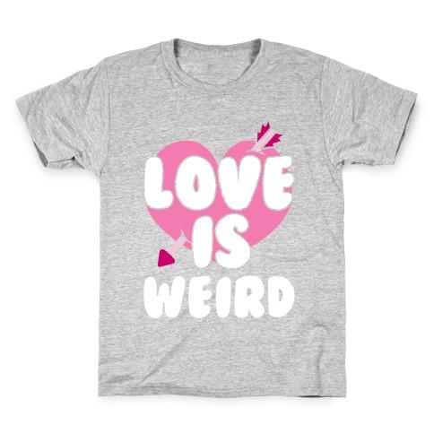 Love Is Weird Kids T-Shirt