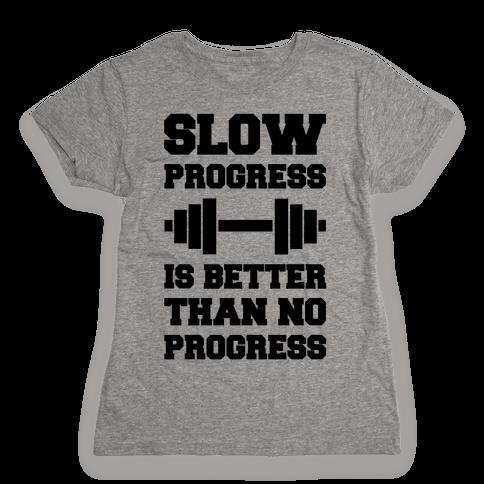 Slow Progress Is Better Than No Progress Womens T-Shirt