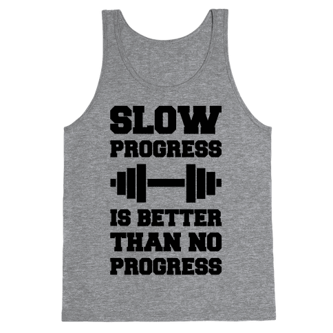 Slow Progress Is Better Than No Progress Tank Top