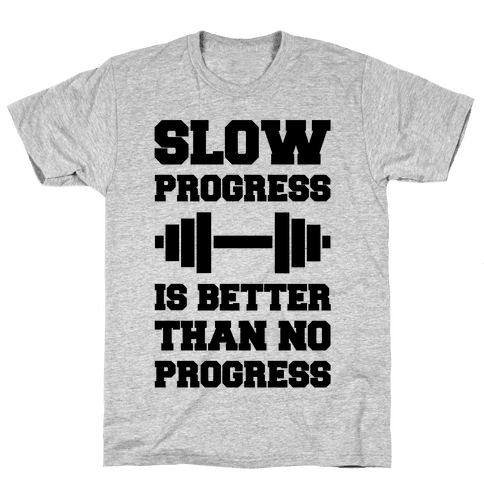 Slow Progress Is Better Than No Progress Mens T-Shirt