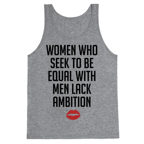 Women Who Seek To Be Like Men Lack Ambition Tank Top