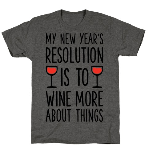 My New Year's Resolution is to Wine More About Things T-Shirt