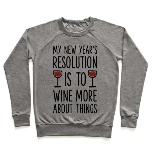 My New Year's Resolution is to Wine More About Things Pullover