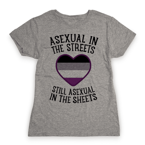 Asexual In The Streets, Still Asexual In The Sheets Womens T-Shirt