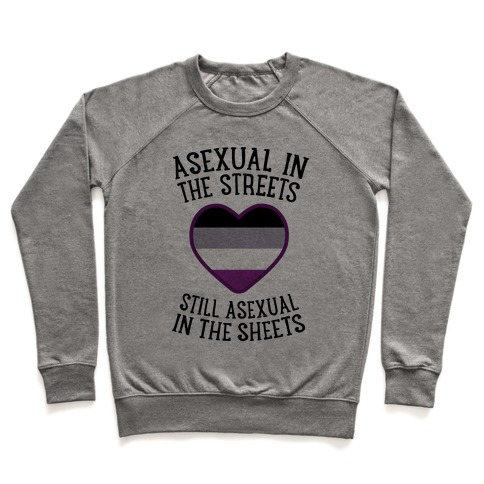 Asexual In The Streets, Still Asexual In The Sheets Pullover