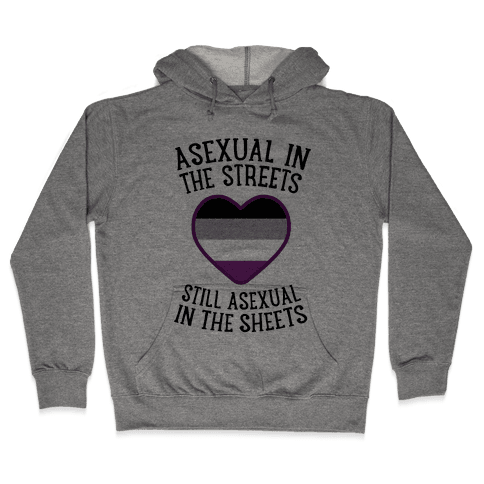 Asexual In The Streets, Still Asexual In The Sheets Hooded Sweatshirt