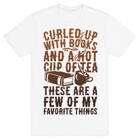 Curled Up With Books And A Hot Cup Of Tea These Are A Few Of My Favorite Things Mens T-Shirt