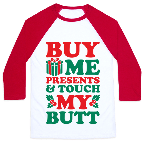 Buy Me Presents & Touch My Butt Baseball Tee
