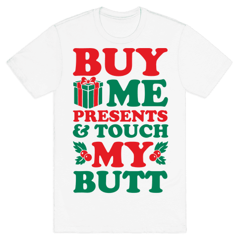 Buy Me Presents & Touch My Butt Mens T-Shirt