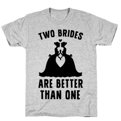 Two Brides Are Better Than One Mens T-Shirt