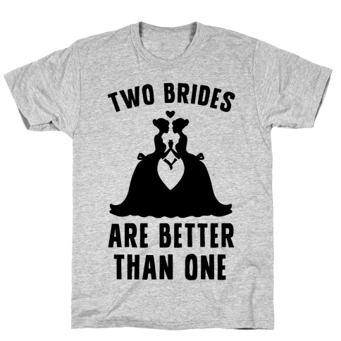 Two Brides Are Better Than One T-Shirt