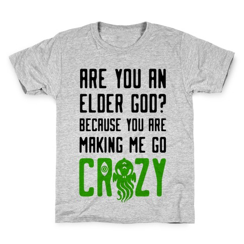 Are You an Elder God? Because You Are Making Me Go Crazy Kids T-Shirt