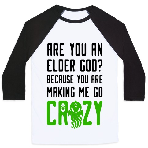 Are You an Elder God? Because You Are Making Me Go Crazy Baseball Tee