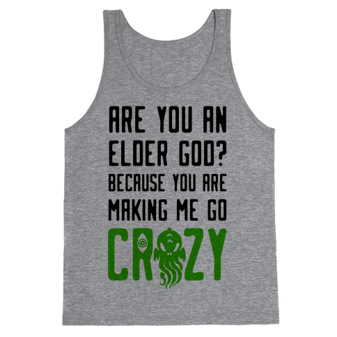 Are You an Elder God? Because You Are Making Me Go Crazy Tank Top