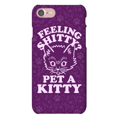 Feeling Shitty Pet A Kitty Phone Case