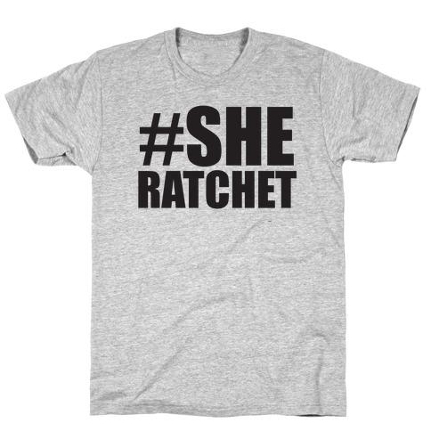 She Ratchet T-Shirt