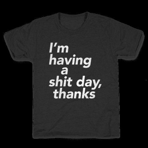 I'm Having a Shit Day, Thanks Kids T-Shirt