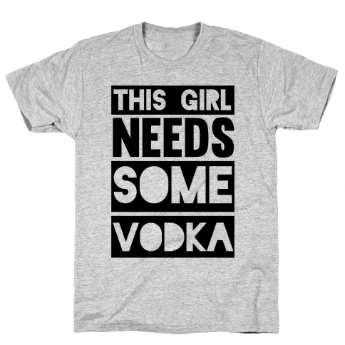 This Girl Needs Some Vodka Mens T-Shirt