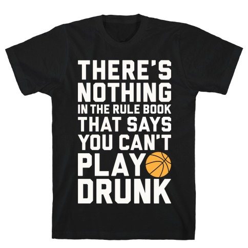 Nothing In The Rule Book Says You Can't Play Drunk T-Shirt