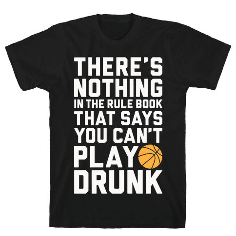 Nothing In The Rule Book Says You Can't Play Drunk