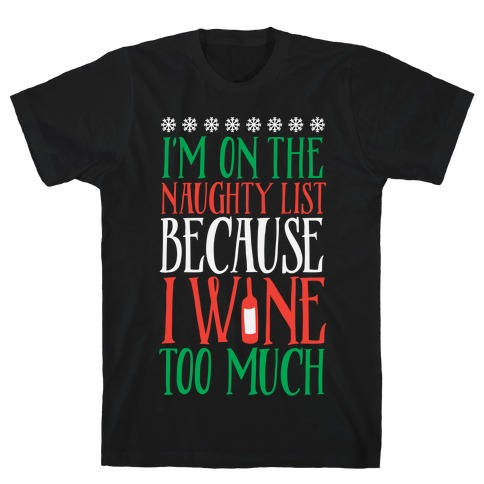 I'm On The Naughty List Because I Wine Too Much T-Shirt