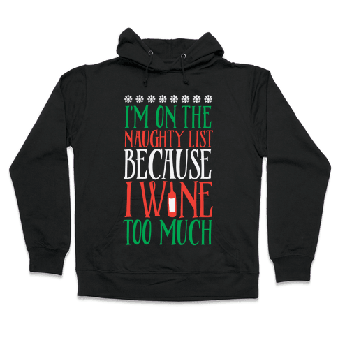 I'm On The Naughty List Because I Wine Too Much Hooded Sweatshirt