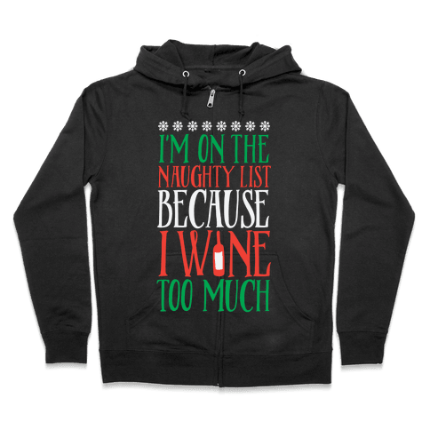 I'm On The Naughty List Because I Wine Too Much Zip Hoodie
