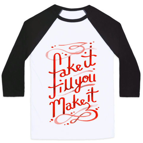 Fake It Till You Make It Baseball Tee