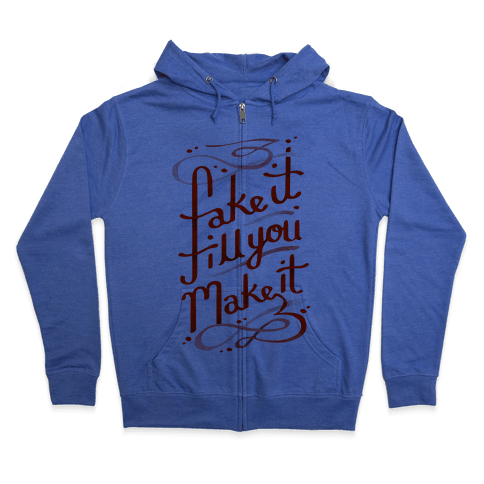 Fake It Till You Make It Zip Hoodie