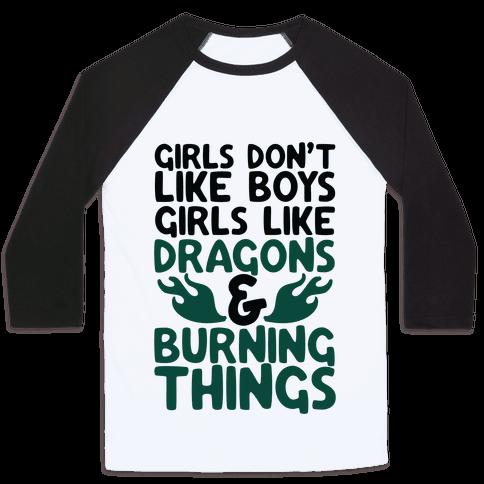 Girls Don't Like Boys Girls Like Dragons and Burning Things Baseball Tee