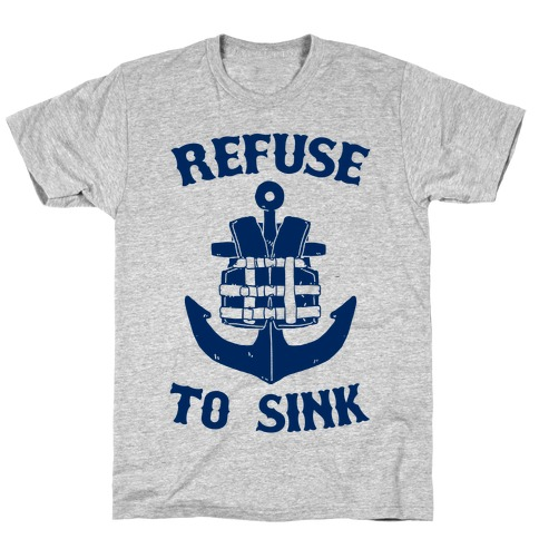Refuse to Sink (Life Vest Parody) T-Shirt
