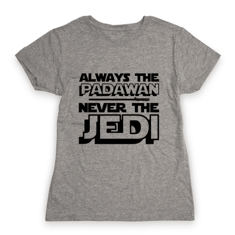 Never The Jedi Womens T-Shirt