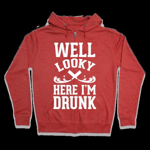 Well Looky Here. I'm Drunk! Zip Hoodie