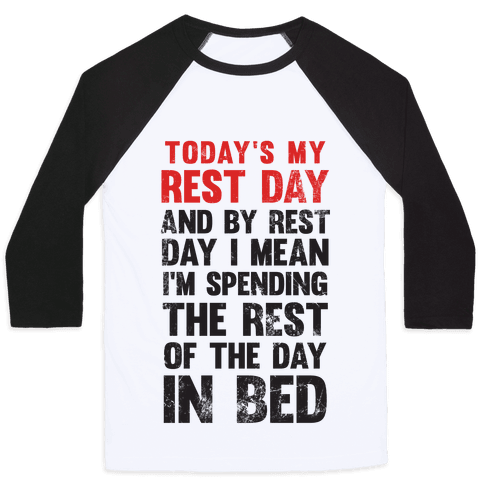 Today's My Rest Day (I'm Spending The Rest Of The Day In Bed) Baseball Tee