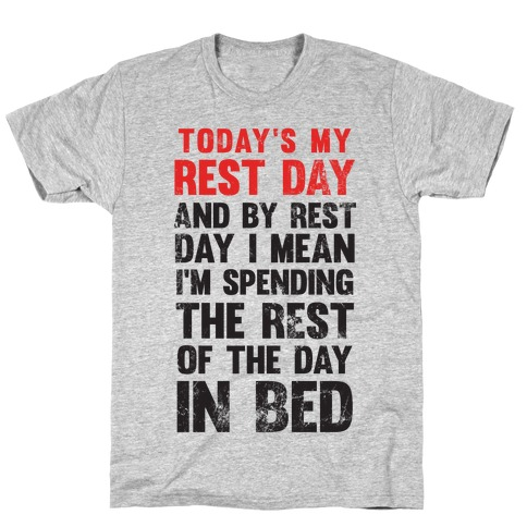 Today's My Rest Day (I'm Spending The Rest Of The Day In Bed) Mens T-Shirt