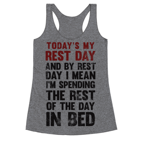 Today's My Rest Day (I'm Spending The Rest Of The Day In Bed) Racerback Tank Top