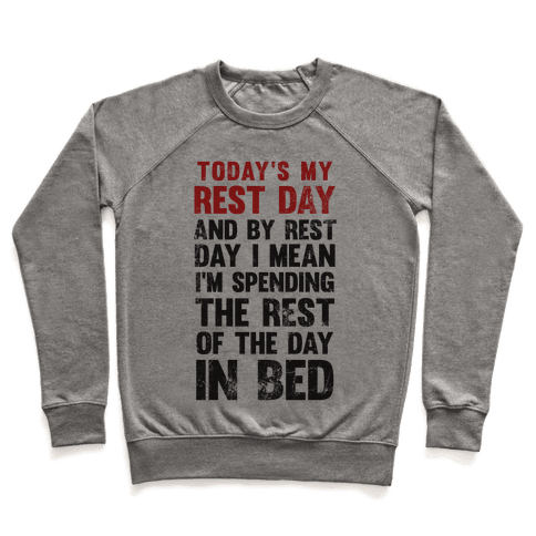 Today's My Rest Day (I'm Spending The Rest Of The Day In Bed) Pullover