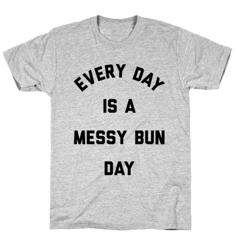 Every Day Is A Messy Bun Day T-Shirt