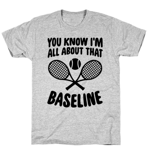 You Know I'm All About That Baseline T-Shirt