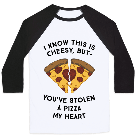 I Know This Is Cheesy, But You've Stolen A Pizza My Heart