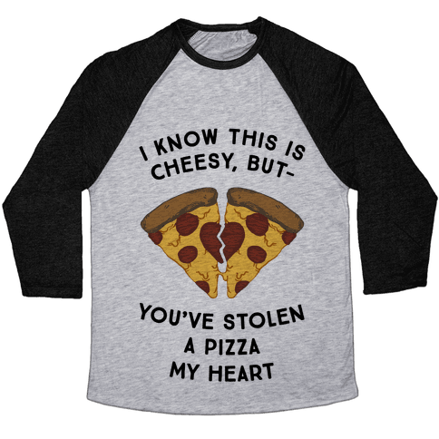 I Know This Is Cheesy, But You've Stolen A Pizza My Heart Baseball Tee