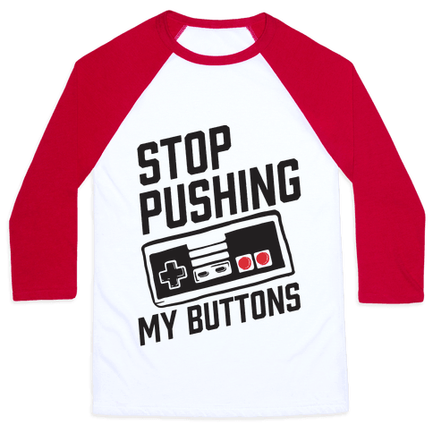 Stop Pushing My Buttons Baseball Tee