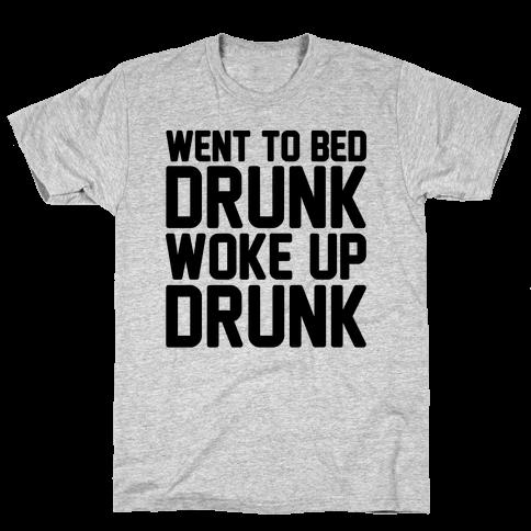 Went To Bed Drunk Woke Up Drunk Mens T-Shirt