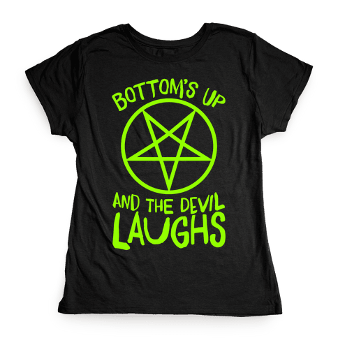 Bottoms Up, And The Devil Laughs Womens T-Shirt