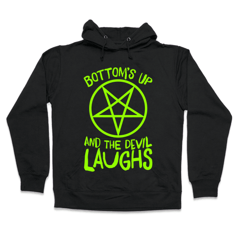 Bottoms Up, And The Devil Laughs Hooded Sweatshirt