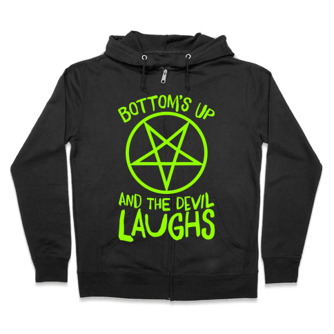 Bottoms Up, And The Devil Laughs Zip Hoodie