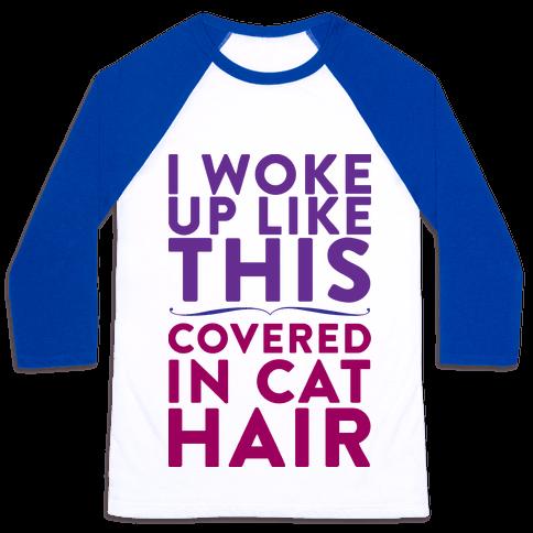 I Woke Up Covered In Cat Hair Baseball Tee
