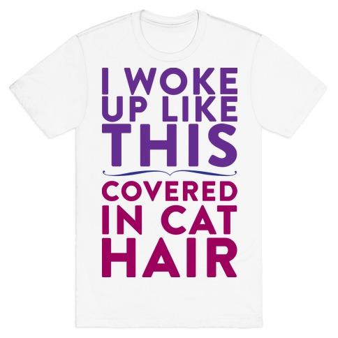 I Woke Up Covered In Cat Hair T-Shirt