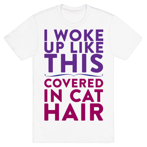 I Woke Up Covered In Cat Hair Mens T-Shirt