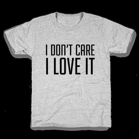 I Don't Care I Love It Kids T-Shirt